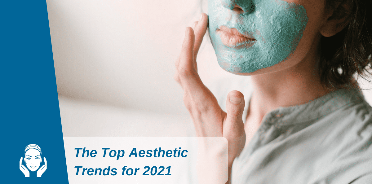 The Top Aesthetics Trends For 2021