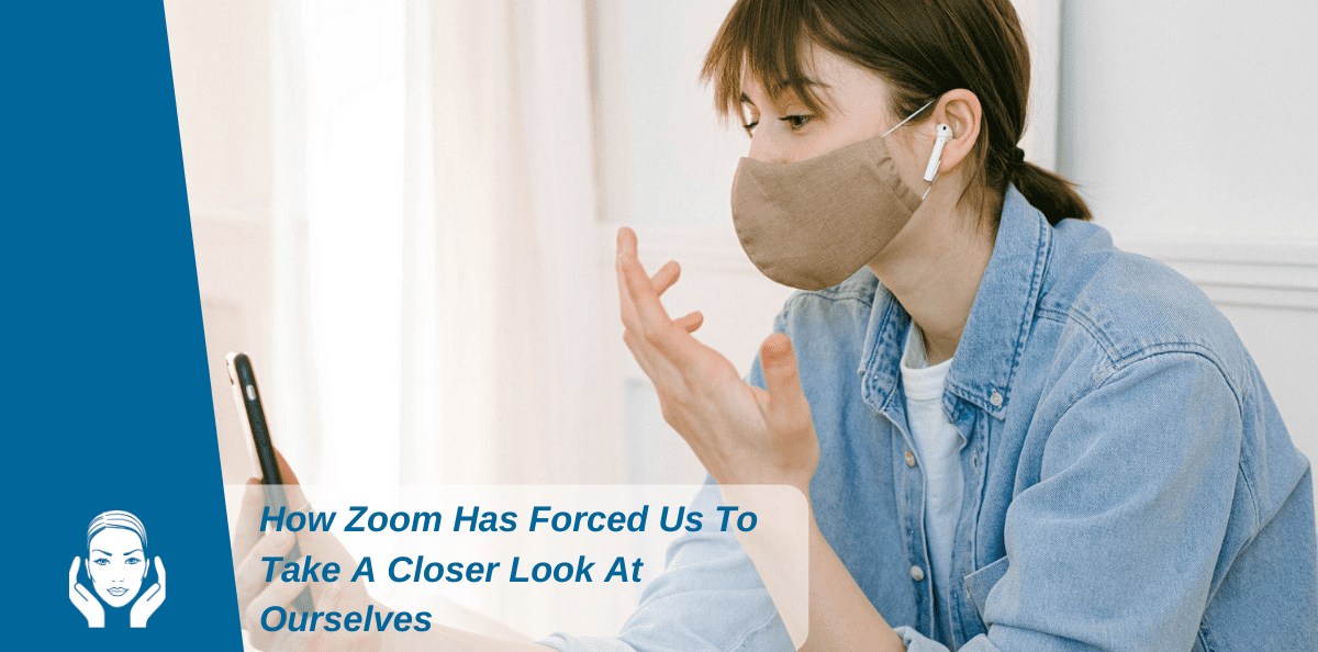 How Zoom Has Forced Us To Take A Closer Look At Ourselves