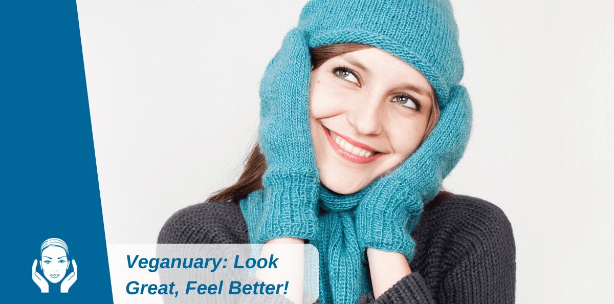 Veganuary: Look Great, Feel Better!