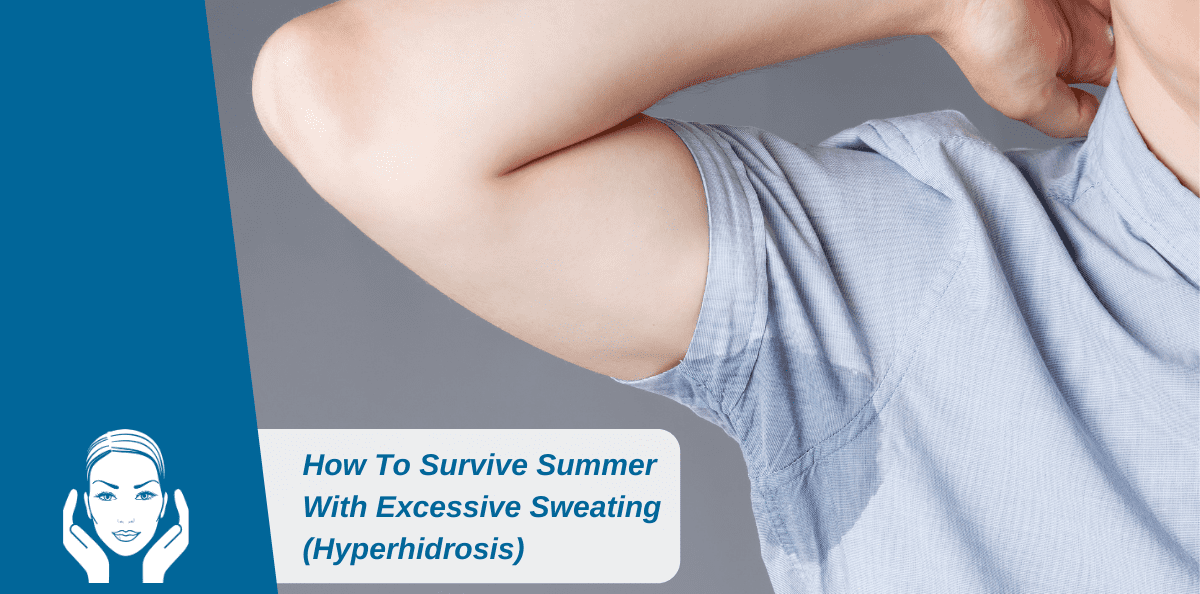 How To Survive Summer With Excessive Sweating (Hyperhidrosis)