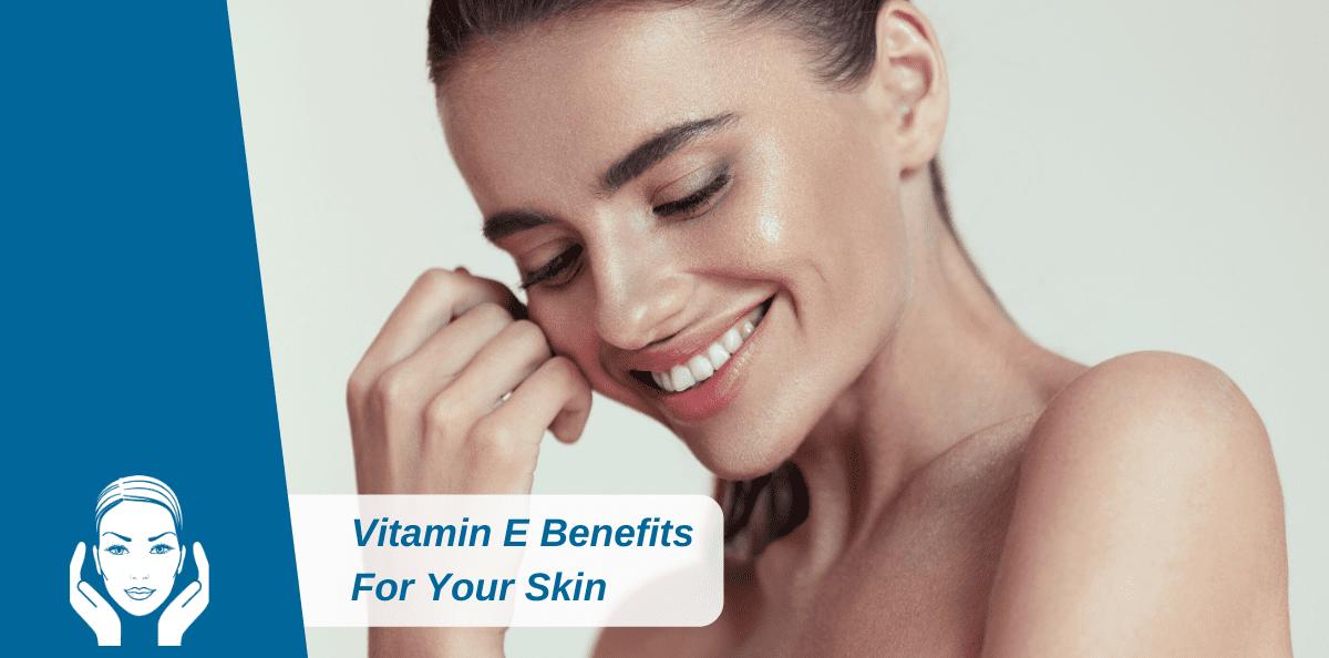 Vitamin E Benefits For Your Skin