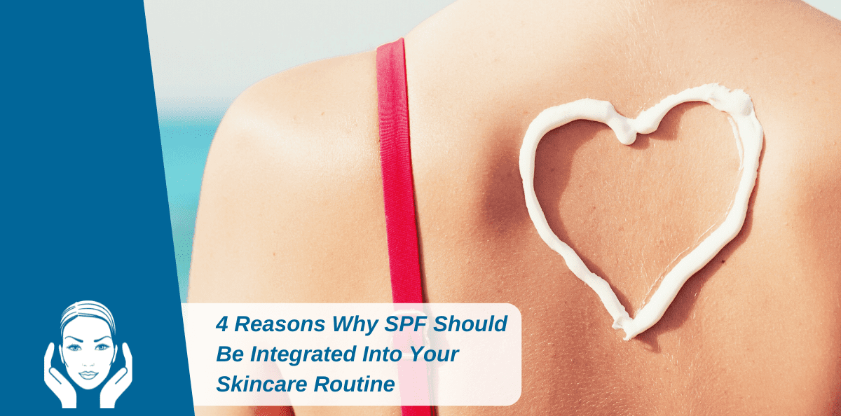 4 Reasons Why SPF Should Be Integrated Into Your Skincare Routine