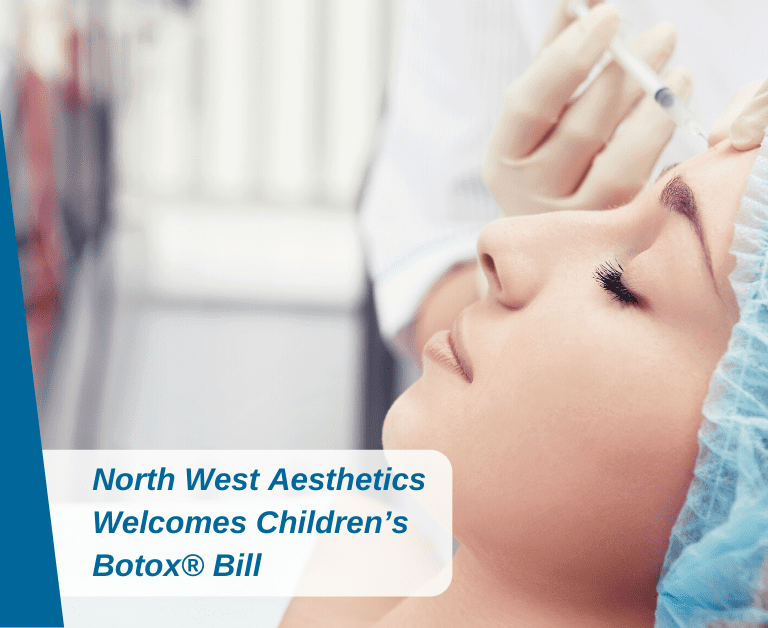 Botox® And Fillers: North West Aesthetics Welcomes Children's Botox® Bill
