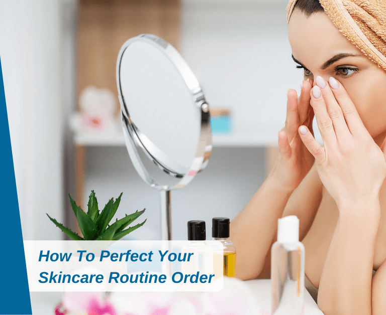 How To Perfect Your Skincare Routine Order