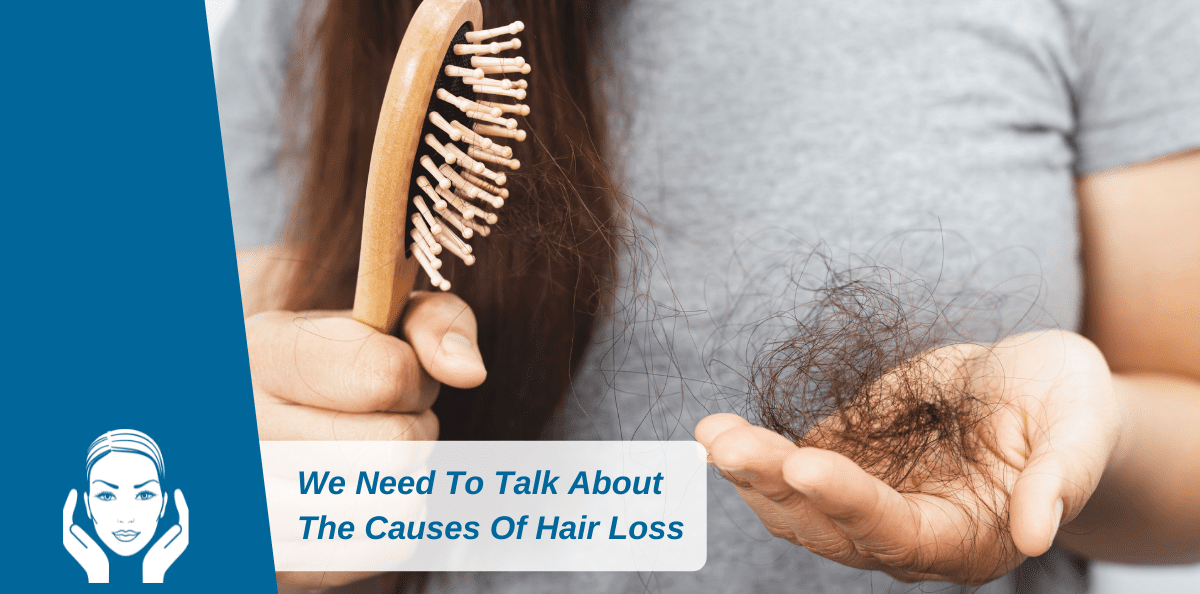 We Need To Talk About The Causes Of Hair Loss
